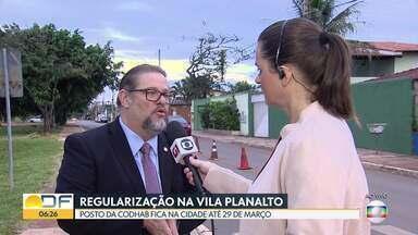 Processo de regularização da Vila Planalto começa nesta quinta (14) - Posto da Codhab ficará na cidade até dia 29 de março. 1.056 lotes doados ou vendidos.