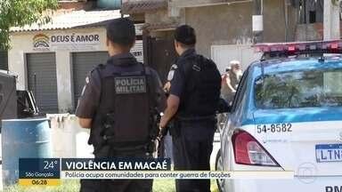 Polícia ocupa duas comunidades de Macaé por tempo indeterminado - Objetivo é evitar guerra entre facções.