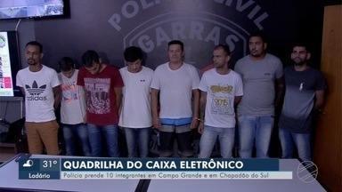 Quadrilha do caixa eletrônico - Polícia prende 10 integrantes em MS.