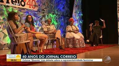 Jornal Correio: coluna traz debate sobre a representatividade feminina - O debate faz parte da programação dos 40 anos do jornal.