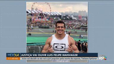 Luis Felipe Manvailer, acusado de matar a esposa Tatiane Spitzner vai ser interrogado - A juíza já ouviu 23 pessoas e vai decidir se o réu vai ou não a júri popular.