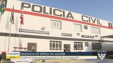 Delegacia de Defesa da Mulher é reinaugurada em Santos - Unidade funcionará 24 horas no bairro do Gonzaga.