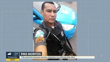 Três policiais militares são mortos nos últimos 3 dias - Último caso foi no sábado (30). Policial estava chegando em casa quando foi surpreendido por bandidos.