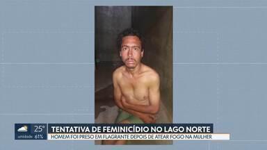 Homem põe fogo no corpo da mulher, no Lago Norte - A mulher, de 36 anos, teve várias queimaduras e está internada no Hran. O homem, de 31 anos, foi preso em flagrante. Ele vai responder por tentativa de feminicídio.