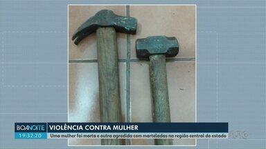 Uma mulher foi morta e outra agredida com marteladas na região central do estado - Em Cantagalo um homem de sessenta e cinco anos é suspeito de tentar matar a mulher com golpes de martelo.