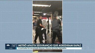 Metrô afasta seguranças que agrediram rapaz na estação Bresser-Mooca - Toda a confusão foi gravada por uma passageira.