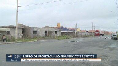 Bairro de Registro não tem serviços básicos, segundo moradores - Prédios da creche, posto de saúde e assistência social estão inacabados no Bairro Agrochá.