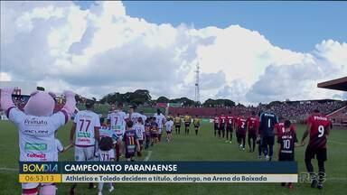 Domingo tem decisão de título no Campeonato Paranaense - Athletico e Toledo jogam às 16, na Arena da Baixada. Time do interior tem a vantagem do empate.