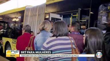 Bom dia DF acompanhou 3º dia de operação dos ônibus do BRT com área só para mulheres - Vagões exclusivos ainda não estão sinalizados, mas embarque está mais organizado. Passageiros reclamam de problemas na integração.