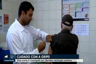Campanha de vacina contra gripe alcança mais de 50% do grupo prioritário em Uberaba - Balanço foi divulgado na última sexta-feira (10) pela Secretaria Municipal de Saúde. Campanha vai até o dia 31 de maio.