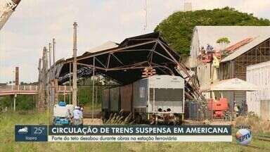 Parte do teto de estação ferroviária cai e circulação de trens é afetada em Americana - Local passava por obras quando parte do teto desabou sobre um vagão. Equipes trabalham para liberar linhas afetadas pelo incidente.