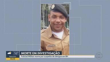 Policial Militar morre por suspeita de dengue em BH - Ele estava internado em um hospital com suspeita de dengue hemorrágica.