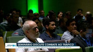 Seminário debate combate ao tráfico, em Manaus - Evento reúne profissionais de segurança pública do Brasil.