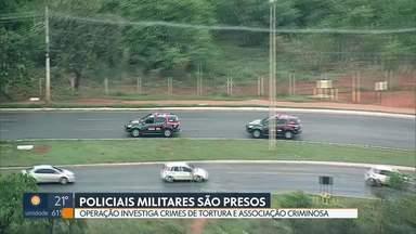 Policiais militares são presos em operação - Operação investiga crimes de tortura e associação criminosa.