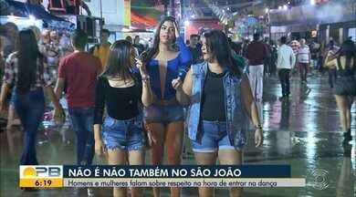Não é Não Também no São João; homens e mulheres falam sobre respeito na festa junina - Confira os detalhes com o repórter Artur Lira.