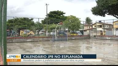 Calendário JPB volta ao Esplanada - Moradores querem finalização da estrutura de uma praça.