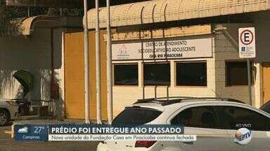 Nova unidade da Fundação Casa em Piracicaba continua fechada - Fundação Casa diz que falta dinheiro para contratar funcionários.