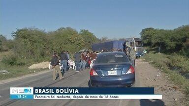 Fronteira do Brasil com Bolívia é reaberta após 16 horas - Em Mato Grosso do Sul.