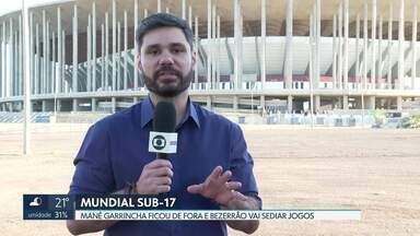 Mané Garrincha ficou fora do mundial sub-17 - Estádio não vai receber os jogos da competição internacional que começa em outubro. Já o Bezerrão, no Gama, vai sediar a abertura e a final.