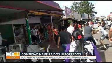 Duas pessoas vão para a delegacia depois de briga generalizada na Feira dos Importados - Agora, a polícia quer identificar outros envolvidos na confusão.