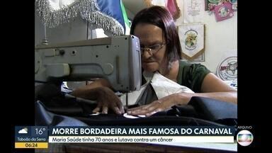 Morre uma das bordadeiras mais famosas do carnaval de SP - Maria da Saúde Daví, conhecida como dona saúde, morreu no sábado, aos 70 anos, vítima de câncer. Ela foi enterrada no domingo, na zona norte da Capital.