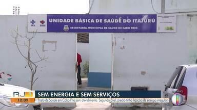 Posto de saúde em Cabo Frio fica sem energia e suspende atendimentos - Segundo Enel, prédio tinha ligação de energia irregular.