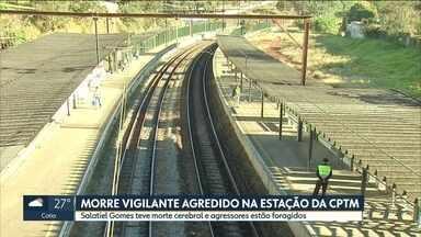 Morre vigilante agredido na estação da CPTM - Salatiel Gomes teve morte cerebral e agressores estão foragidos.