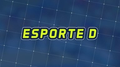 Assista à íntegra do Esporte D desta segunda-feira, 12/08 - Programa exibido em 12/08/2019.