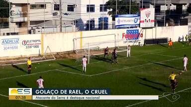 Atacante do Serra, ES, é destaque nacional - Rael O Cruel marcou um golaço e foi destaque em rede nacional.