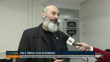 Policial é preso suspeito de extorquir famílias de Ponta Grossa e região - Ele exigia pagamento para não divulgar informações sobre intimidade das vítimas.