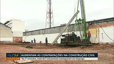 Construção Civil empregou mais de sete mil pessoas só no primeiro semestre desse ano - O setor começou em alta esse ano.