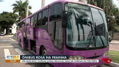 Ônibus recebe denúncias de mulheres em casos de violência em Vila Velha, ES, até sexta - O ônibus rosa do Tribunal de Justiça que acolhe quem não quer mais sofrer calada já começou o atendimento hoje na Prainha.