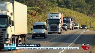 Contorno do Mestre Álvaro, na Serra, precisa de R$190 milhões para ficar pronto - O problema é que o dinheiro para a obra acaba em dezembro e ninguém sabe onde arrumar mais para finalizar o projeto.