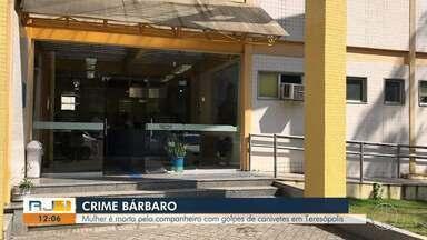 Mulher é morta pelo companheiro com golpes de canivete em Teresópolis - Suspeito foi preso neste domingo (8).