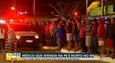 Médico que atendia na Paraíba é morto no Rio Grande do Norte - Carro usado pelos criminosos tinha placas de João Pessoa.