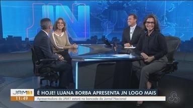 Luana Borba apresenta Jornal Nacional hoje - Apresentadora do JAM1 estará na bancada do JN.