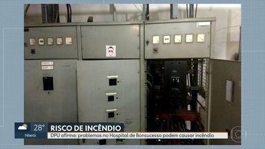 Problemas no Hospital de Bonsucesso podem causar incêndio, diz Defensor Público - Segundo o Defensor Público da União, Daniel Macedo, a unidade hospitalar não tem programa de prevenção e combate a incêndio e nem mesmo um plano de fuga.