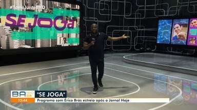 Se Joga! Novo programa da TV Globo estreia na tarde desta segunda-feira - O ator baiano Érico Brás é um dos apresentadores, junto com Fernada Gentil e Fabiana Karla.