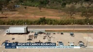 Polícia faz mega operação contra quadrilha que vendia peças de carros roubados - Grupo desmontava carros roubados em São Paulo e um dos destinos era o Setor de Oficinas de Taguatinga.