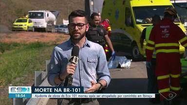 Funcionário morre atropelado por caminhão da Eco101 durante obra em rodovia no ES - Acidente aconteceu em trecho da BR-101, em Ibiraçu, no Norte do Espírito Santo. Por causa do atropelamento, pista ficou interditada por mais de três horas