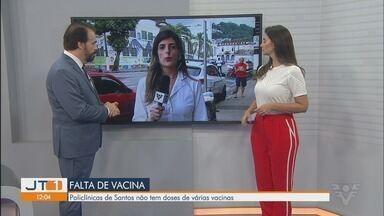 Policlínicas de Santos estão sem doses de variadas vacinas - Apesar da recomendação para mães levarem os filhos para tomar doses obrigatórias, muitas vezes não há vacina nos postos.