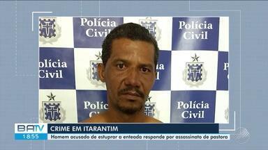 Homem é preso acusado de estuprar enteada em Itarantim, sul do estado - O suspeito também responde por homicídio em Vitória da Conquista.