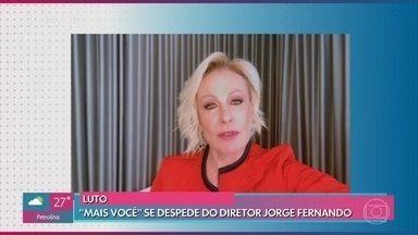 Ana Maria lamenta a morte de Jorge Fernando - Ator e diretor faleceu neste final de semana aos 64 anos. 'Mais Você' relembra participações de Jorginho no programa