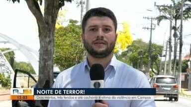 Campos tem dois mortos, três baleados e até cachorro vítima de violência - Casos foram registrados entre este domingo (3) e segunda-feira (4).