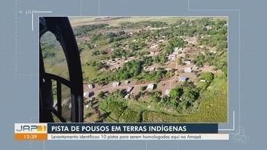 Levantamento aponta 10 pistas de pouso em terras indígenas, no Amapá - Levantamento aponta 10 pistas de pouso em terras indígenas, no Amapá