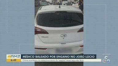 Médico é baleado por engano no João Lúcio, em Manaus - Crime aconteceu no estacionamento do hospital nesta segunda-feira.