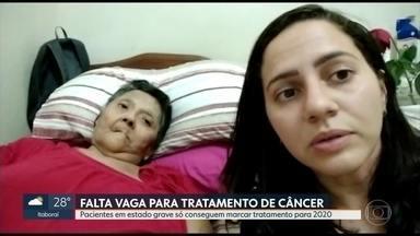 Pacientes com câncer em estado grave só conseguem marcar tratamento para 2020 - Apesar de lutarem pela vida contra a doença e o tempo, faltam médicos, especialistas e datas na rede publica de saúde.