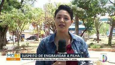 Suspeito de engravidar a filha de 11 anos é preso em Monte Azul - Homem estava escondido na zona rural de Mato Verde.