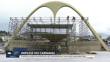 Prefeitura adia transferência do Sambódromo para o governo do estado - O motivo alegado é que houve uma orientação da Procuradoria-Geral do Município e o pedido de alguns vereadores para adiar.
