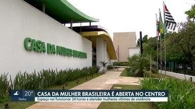Casa da Mulher Brasileira foi inaugurada hoje depois de três anos de atraso - O espaço vai funcionar 24 horas e atender mulheres vítimas de violência.